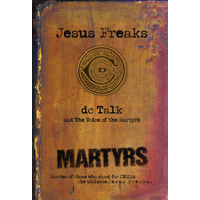 Jesus Freaks: Martyrs: Stories of Those Who Stood For Jesus: The Ultimate Jesus Freaks (New Edition)