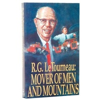 R.G. Le Tourneau: Mover of Men and Mountains