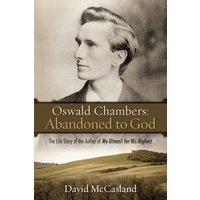 Abandoned To God - The Life Story of the Author of My Untmost For His Highest