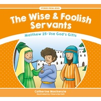 Wise and Foolish Servants, the - Matthew 25 Use God's Gifts