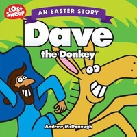 Easter Story: Dave the Donkey (Lost Sheep Series)